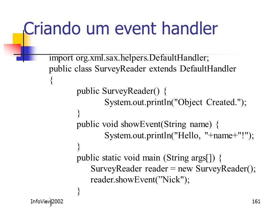 InfoView2002161 Criando um event handler import org.xml.sax.helpers.DefaultHandler; public class SurveyReader extends DefaultHandler { public SurveyRe