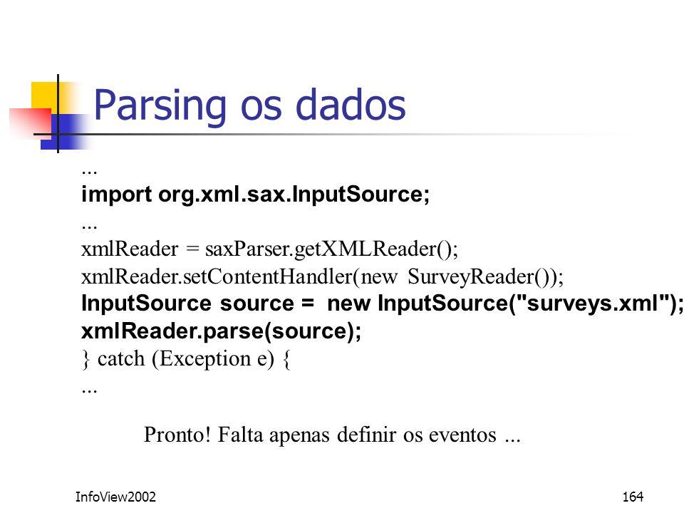 InfoView2002164 Parsing os dados... import org.xml.sax.InputSource;... xmlReader = saxParser.getXMLReader(); xmlReader.setContentHandler(new SurveyRea