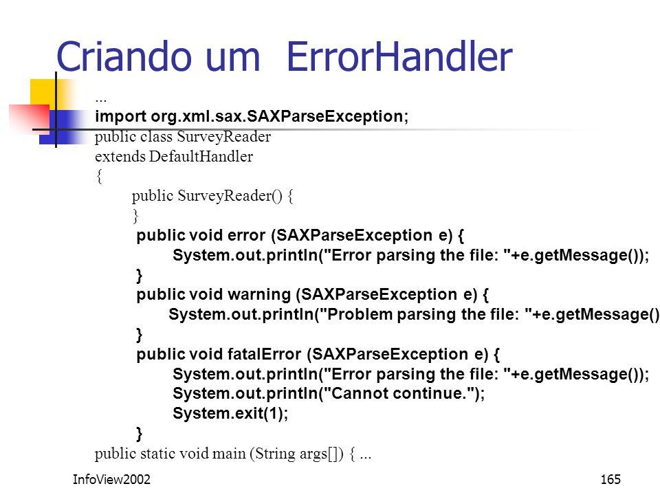 InfoView2002165 Criando um ErrorHandler... import org.xml.sax.SAXParseException; public class SurveyReader extends DefaultHandler { public SurveyReade