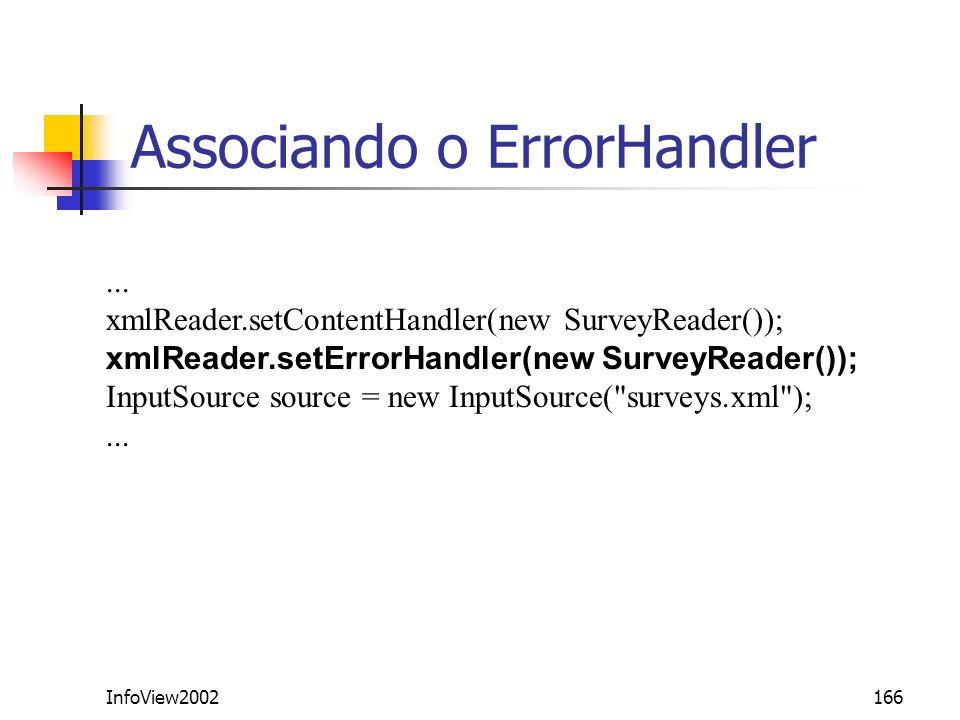 InfoView2002166 Associando o ErrorHandler... xmlReader.setContentHandler(new SurveyReader()); xmlReader.setErrorHandler(new SurveyReader()); InputSour