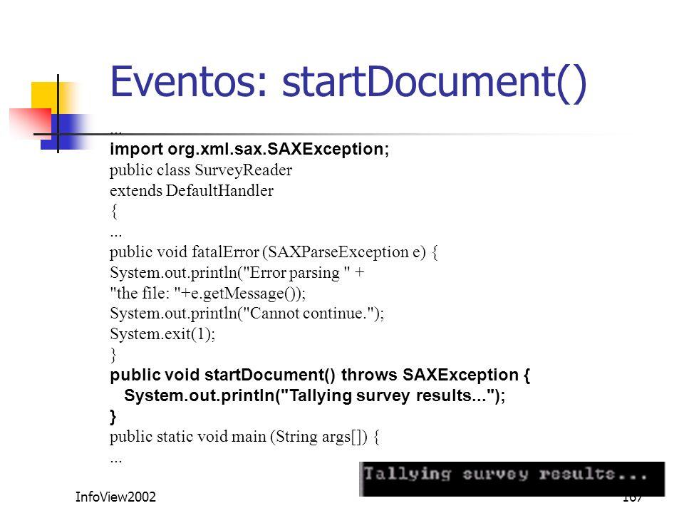 InfoView2002167 Eventos: startDocument()... import org.xml.sax.SAXException; public class SurveyReader extends DefaultHandler {... public void fatalEr