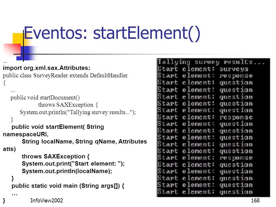 InfoView2002168 Eventos: startElement()... import org.xml.sax.Attributes; public class SurveyReader extends DefaultHandler {... public void startDocum