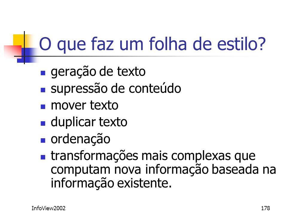 InfoView2002178 O que faz um folha de estilo? geração de texto supressão de conteúdo mover texto duplicar texto ordenação transformações mais complexa