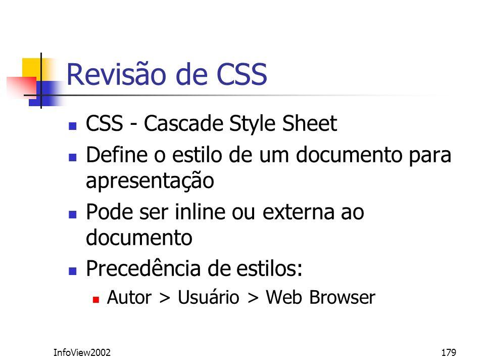 InfoView2002179 Revisão de CSS CSS - Cascade Style Sheet Define o estilo de um documento para apresentação Pode ser inline ou externa ao documento Pre