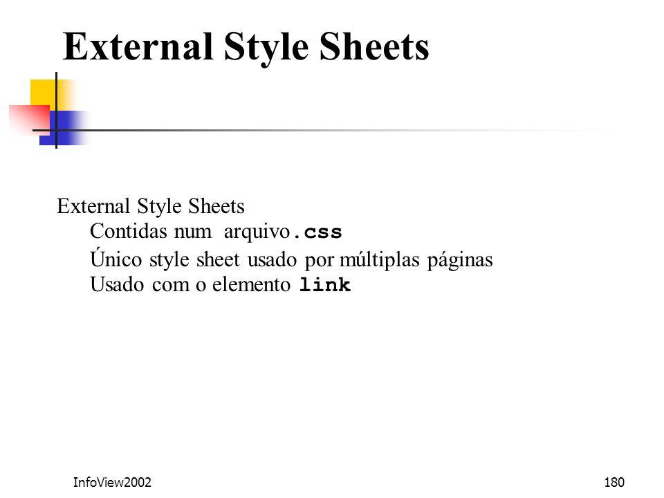 InfoView2002180 External Style Sheets Contidas num arquivo.css Único style sheet usado por múltiplas páginas Usado com o elemento link