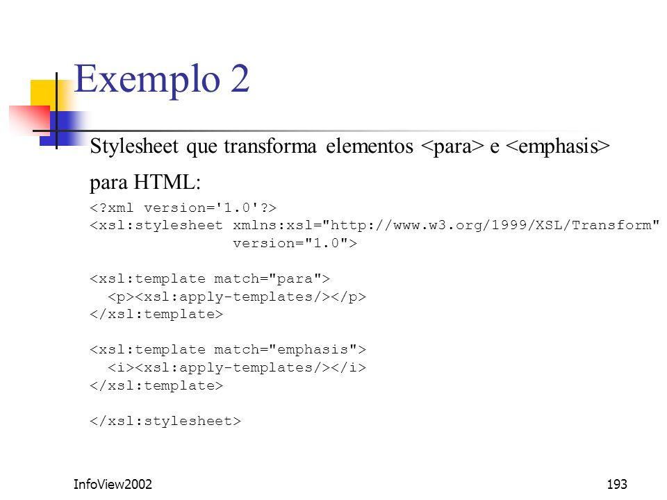 InfoView2002193 Exemplo 2 Stylesheet que transforma elementos e para HTML: <xsl:stylesheet xmlns:xsl=