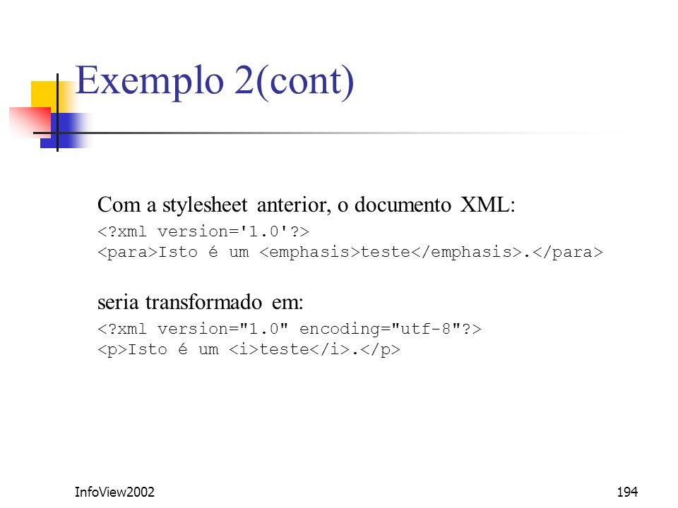 InfoView2002194 Exemplo 2(cont) Com a stylesheet anterior, o documento XML: Isto é um teste. seria transformado em: Isto é um teste.
