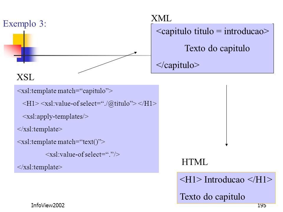 InfoView2002195 Exemplo 3: Texto do capitulo Introducao Texto do capitulo XML XSL HTML