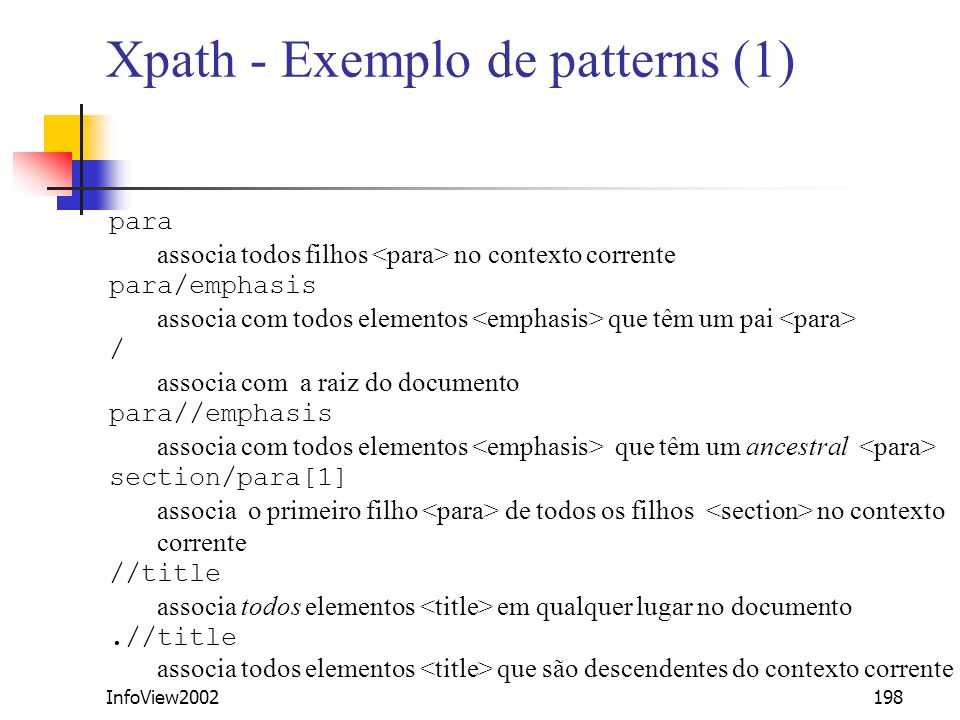 InfoView2002198 Xpath - Exemplo de patterns (1) para associa todos filhos no contexto corrente para/emphasis associa com todos elementos que têm um pa