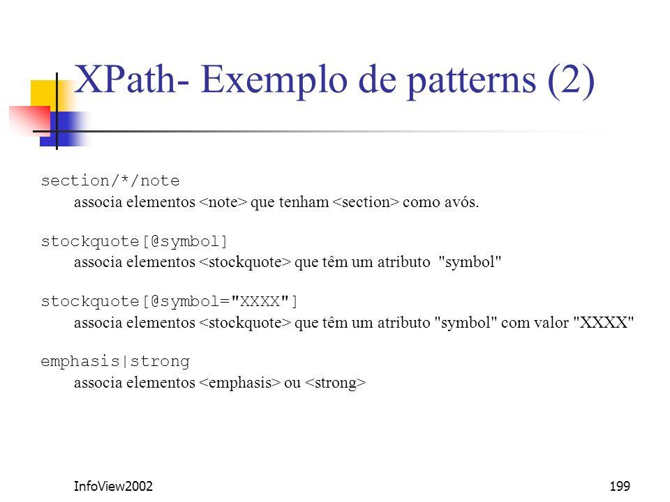 InfoView2002199 XPath- Exemplo de patterns (2) section/*/note associa elementos que tenham como avós. stockquote[@symbol] associa elementos que têm um