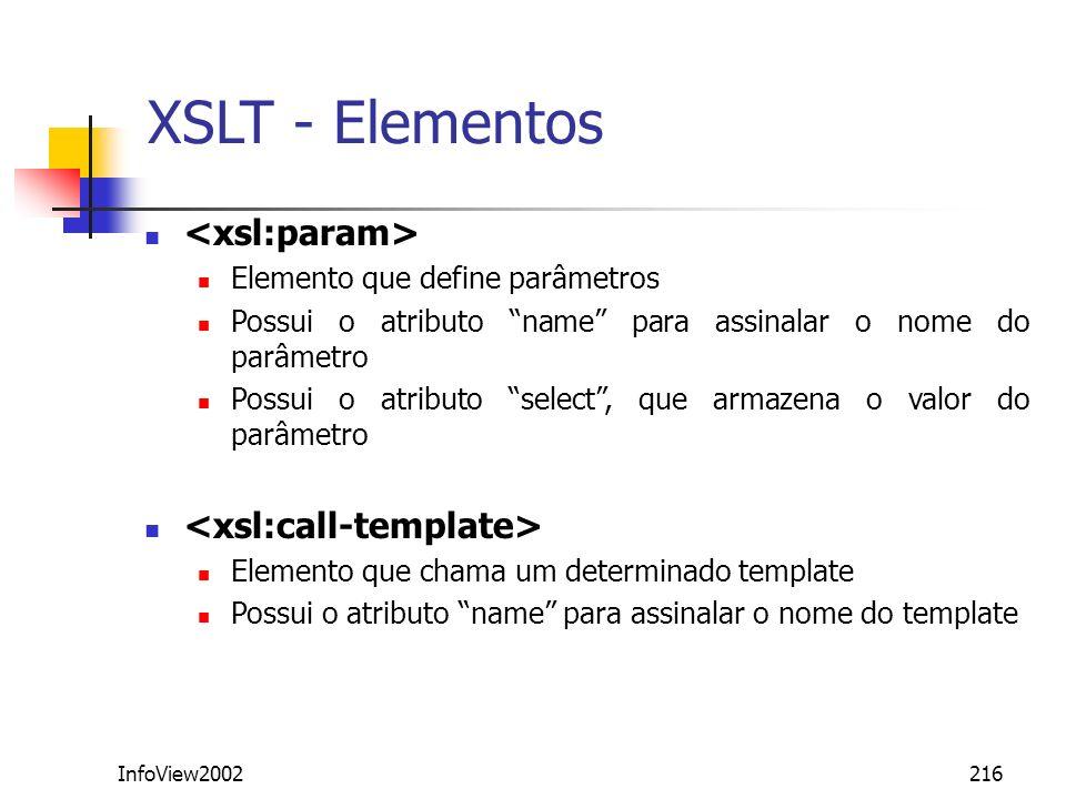 InfoView2002216 XSLT - Elementos Elemento que define parâmetros Possui o atributo name para assinalar o nome do parâmetro Possui o atributo select, qu