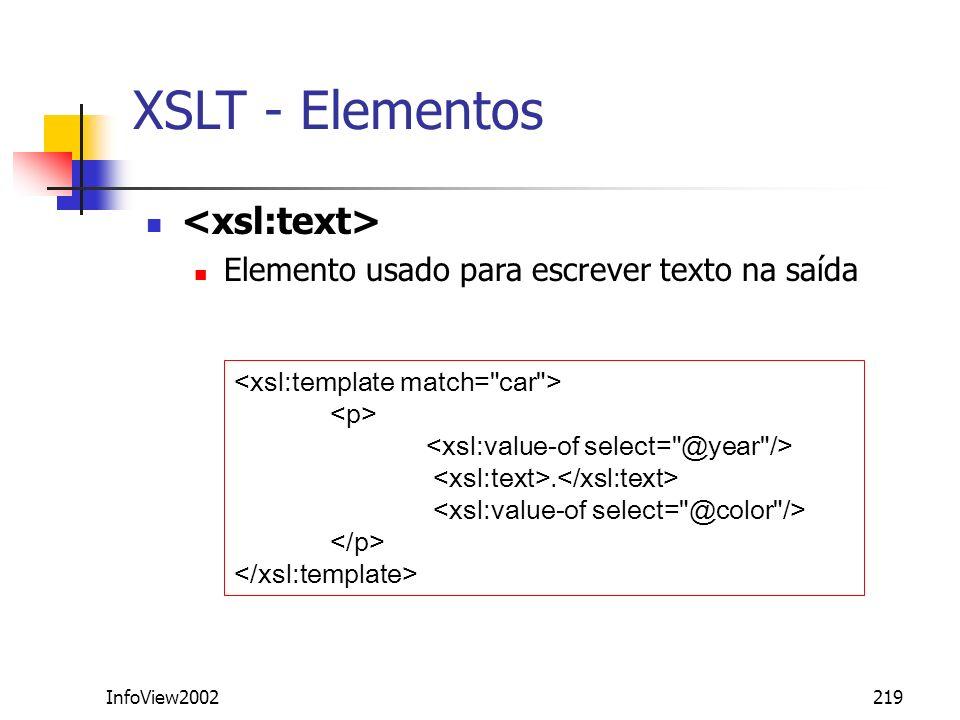 InfoView2002219 XSLT - Elementos Elemento usado para escrever texto na saída.