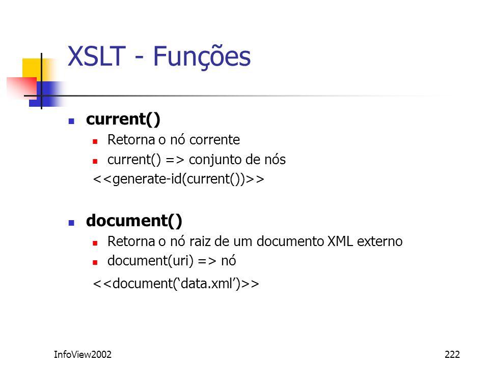 InfoView2002222 XSLT - Funções current() Retorna o nó corrente current() => conjunto de nós > document() Retorna o nó raiz de um documento XML externo