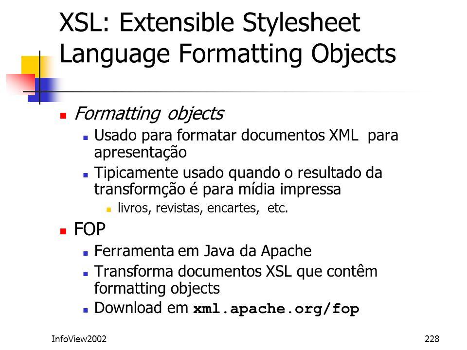InfoView2002228 XSL: Extensible Stylesheet Language Formatting Objects Formatting objects Usado para formatar documentos XML para apresentação Tipicam