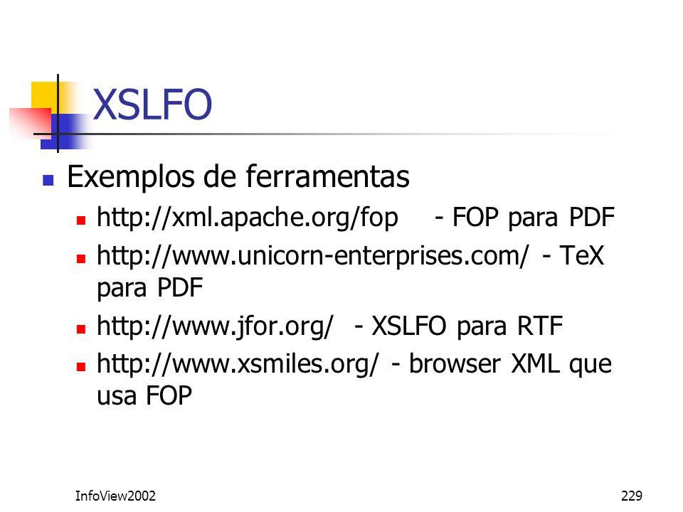 InfoView2002229 XSLFO Exemplos de ferramentas http://xml.apache.org/fop - FOP para PDF http://www.unicorn-enterprises.com/ - TeX para PDF http://www.j