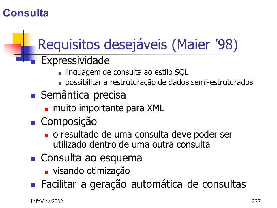InfoView2002237 Requisitos desejáveis (Maier 98) Expressividade linguagem de consulta ao estilo SQL possibilitar a restruturação de dados semi-estrutu