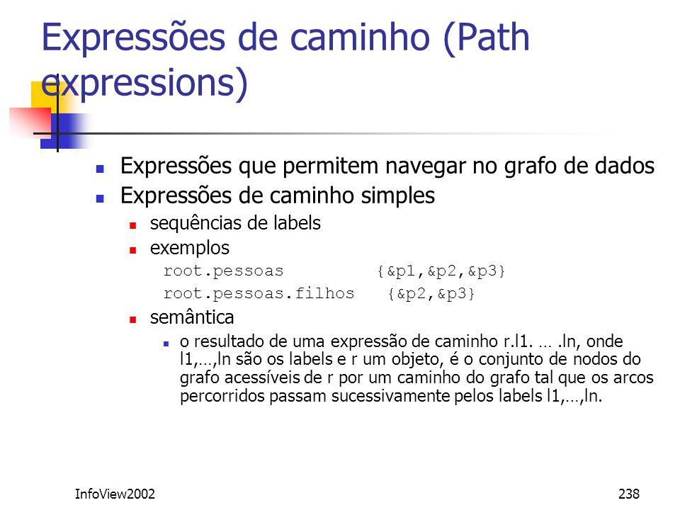 InfoView2002238 Expressões de caminho (Path expressions) Expressões que permitem navegar no grafo de dados Expressões de caminho simples sequências de