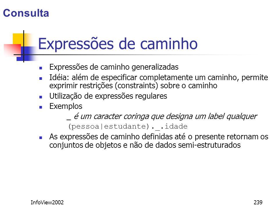 InfoView2002239 Expressões de caminho Expressões de caminho generalizadas Idéia: além de especificar completamente um caminho, permite exprimir restri