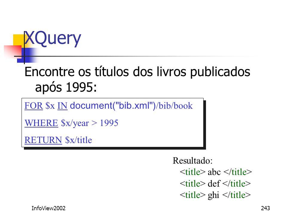 InfoView2002243 XQuery Encontre os títulos dos livros publicados após 1995: FOR $x IN document(