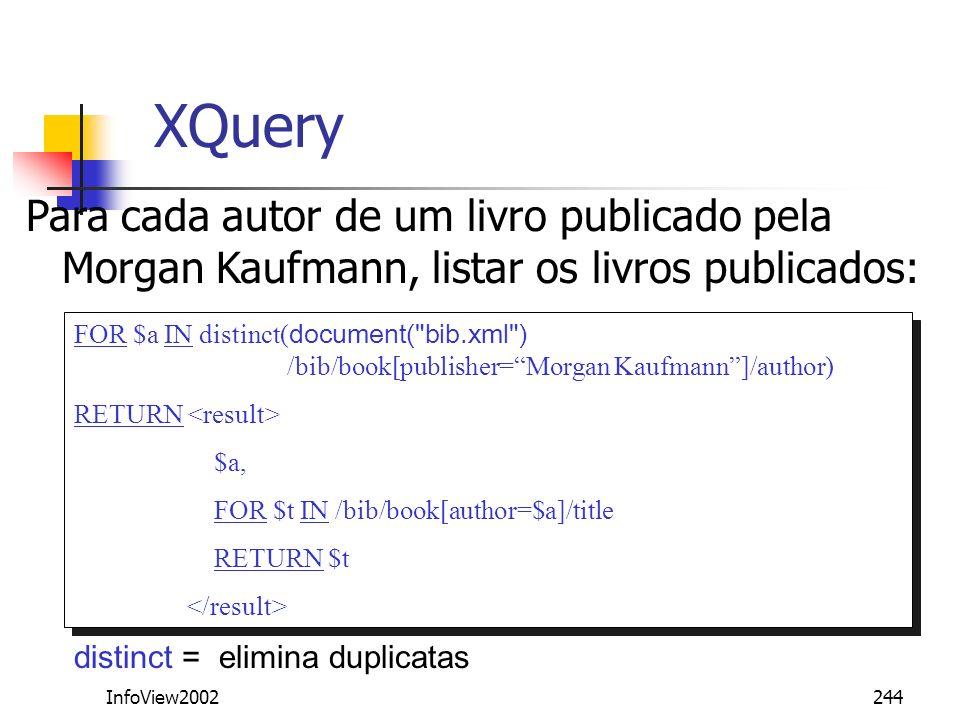 InfoView2002244 XQuery Para cada autor de um livro publicado pela Morgan Kaufmann, listar os livros publicados: FOR $a IN distinct( document(