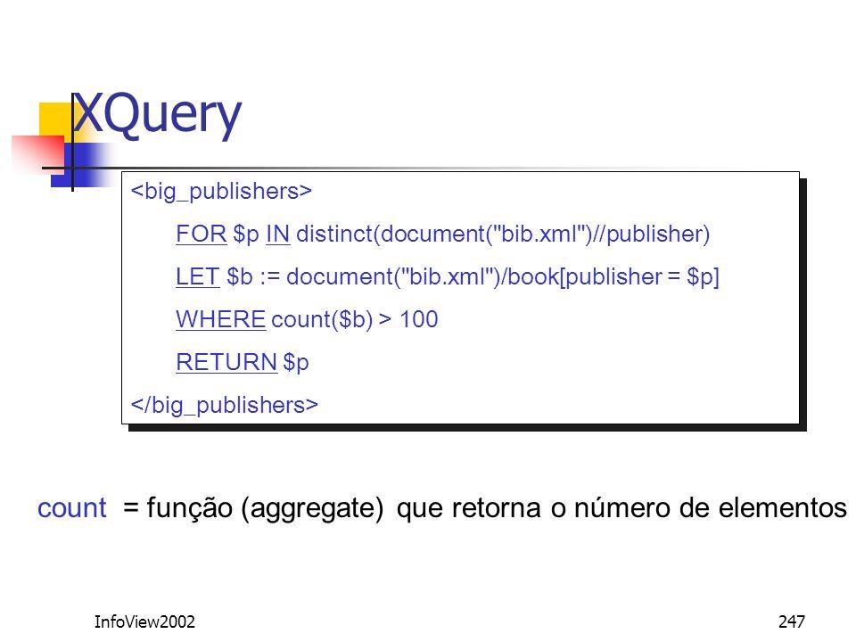 InfoView2002247 XQuery count = função (aggregate) que retorna o número de elementos FOR $p IN distinct(document(