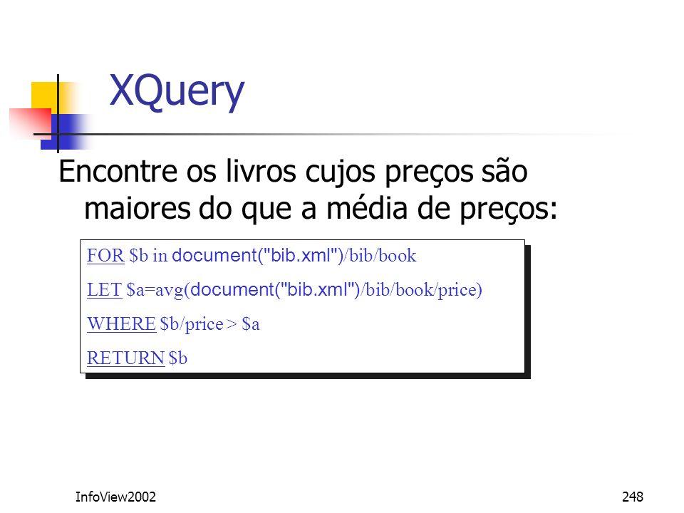 InfoView2002248 XQuery Encontre os livros cujos preços são maiores do que a média de preços: FOR $b in document(