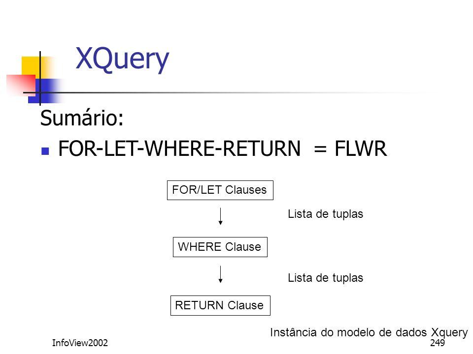 InfoView2002249 XQuery Sumário: FOR-LET-WHERE-RETURN = FLWR FOR/LET Clauses WHERE Clause RETURN Clause Lista de tuplas Instância do modelo de dados Xq