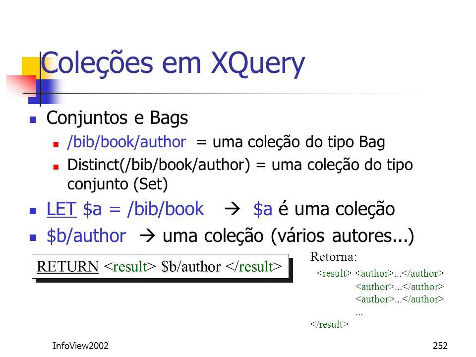 InfoView2002252 Coleções em XQuery Conjuntos e Bags /bib/book/author = uma coleção do tipo Bag Distinct(/bib/book/author) = uma coleção do tipo conjun