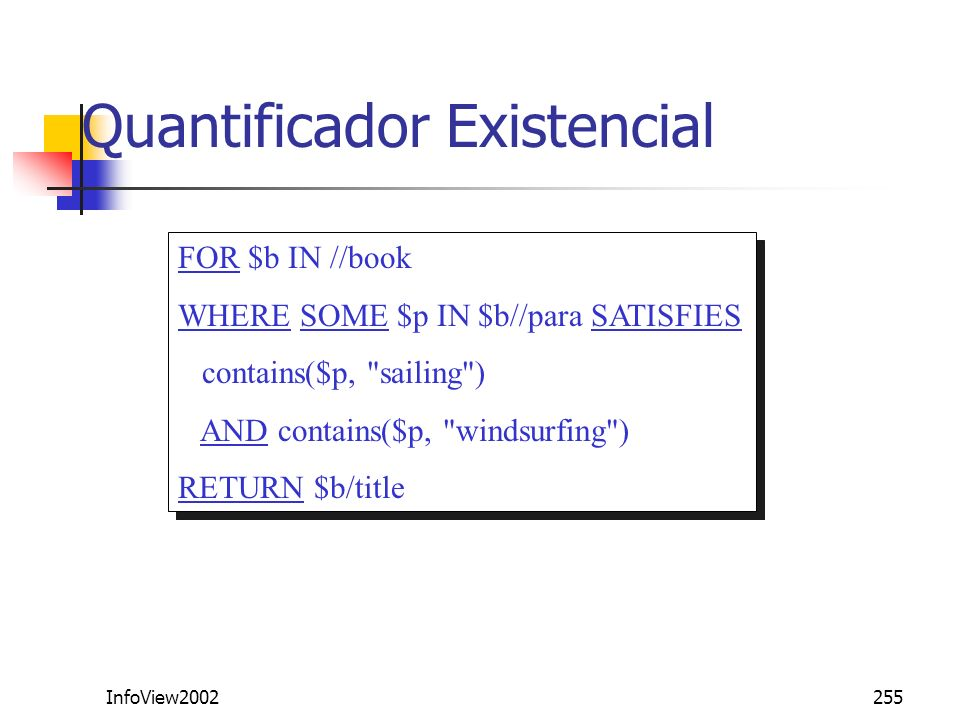 InfoView2002255 Quantificador Existencial FOR $b IN //book WHERE SOME $p IN $b//para SATISFIES contains($p,