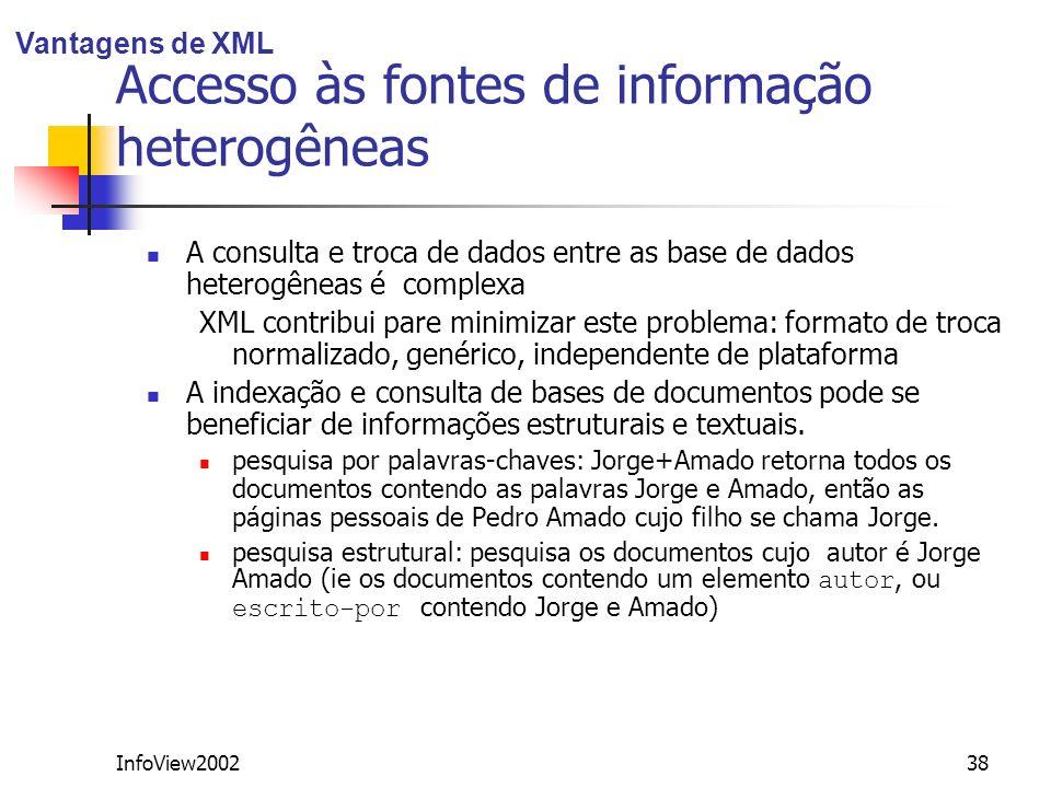InfoView200238 Accesso às fontes de informação heterogêneas A consulta e troca de dados entre as base de dados heterogêneas é complexa XML contribui p