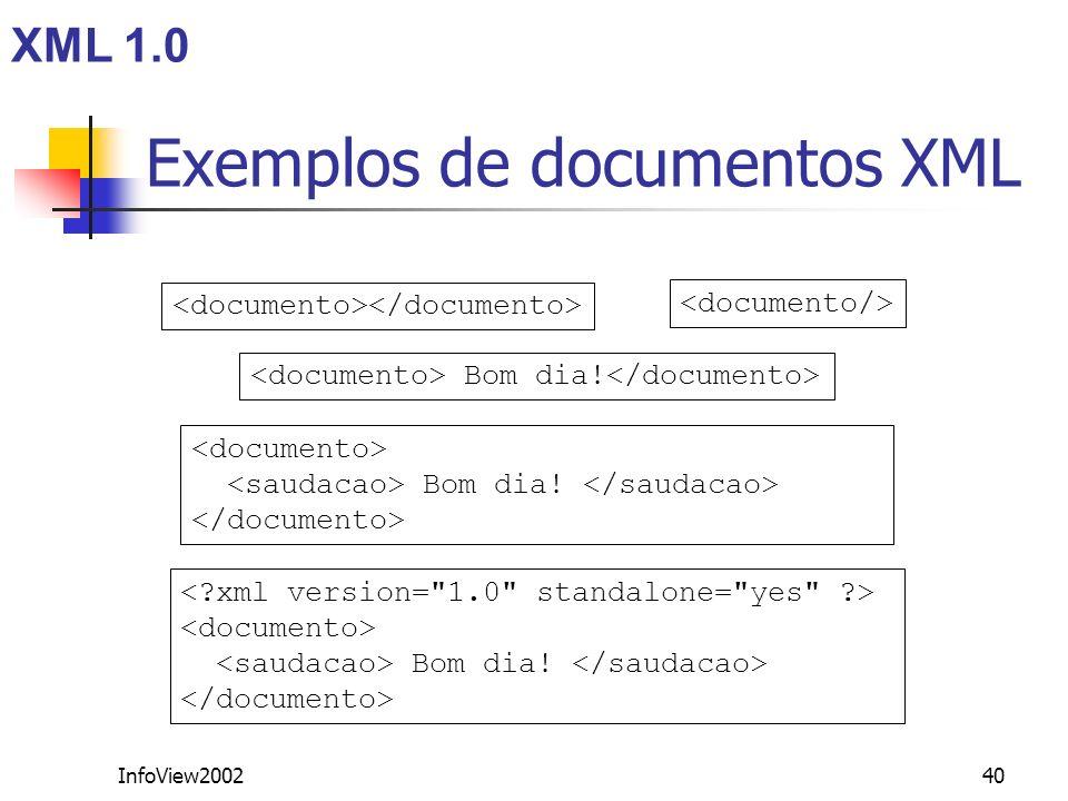 InfoView200240 Exemplos de documentos XML Bom dia! Bom dia! Bom dia! XML 1.0
