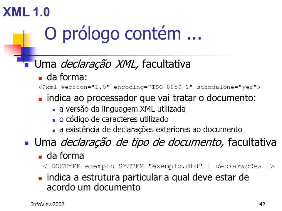 InfoView200242 O prólogo contém... Uma declaração XML, facultativa da forma: indica ao processador que vai tratar o documento: a versão da linguagem X