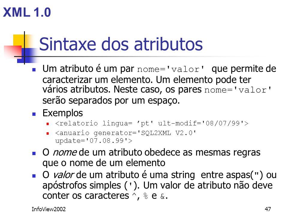InfoView200247 Sintaxe dos atributos Um atributo é um par nome='valor' que permite de caracterizar um elemento. Um elemento pode ter vários atributos.