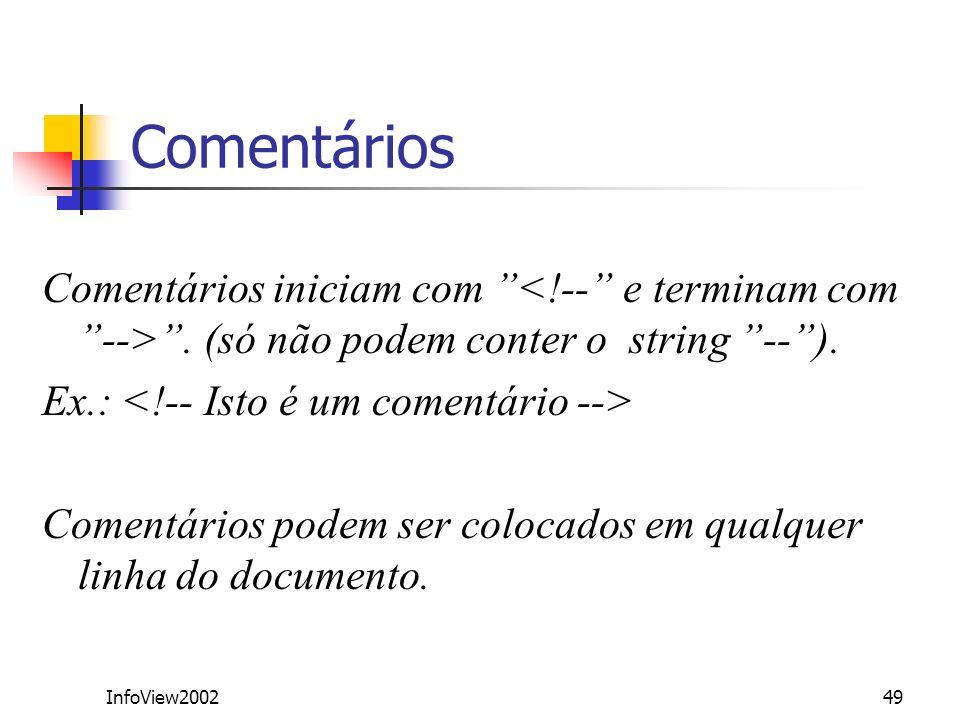 InfoView200249 Comentários Comentários iniciam com. (só não podem conter o string --). Ex.: Comentários podem ser colocados em qualquer linha do docum