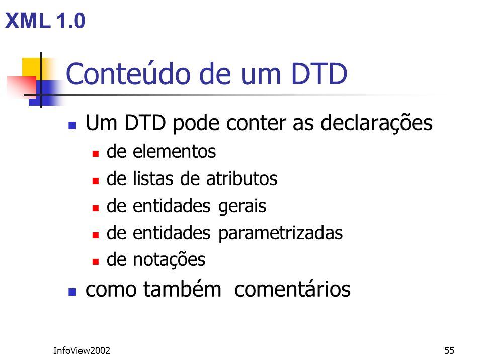 InfoView200255 Conteúdo de um DTD Um DTD pode conter as declarações de elementos de listas de atributos de entidades gerais de entidades parametrizada