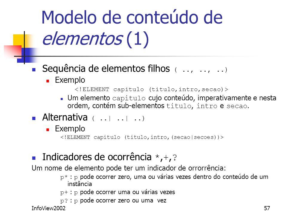 InfoView200257 Modelo de conteúdo de elementos (1) Sequência de elementos filhos (..,..,..) Exemplo Um elemento capitulo cujo conteúdo, imperativament