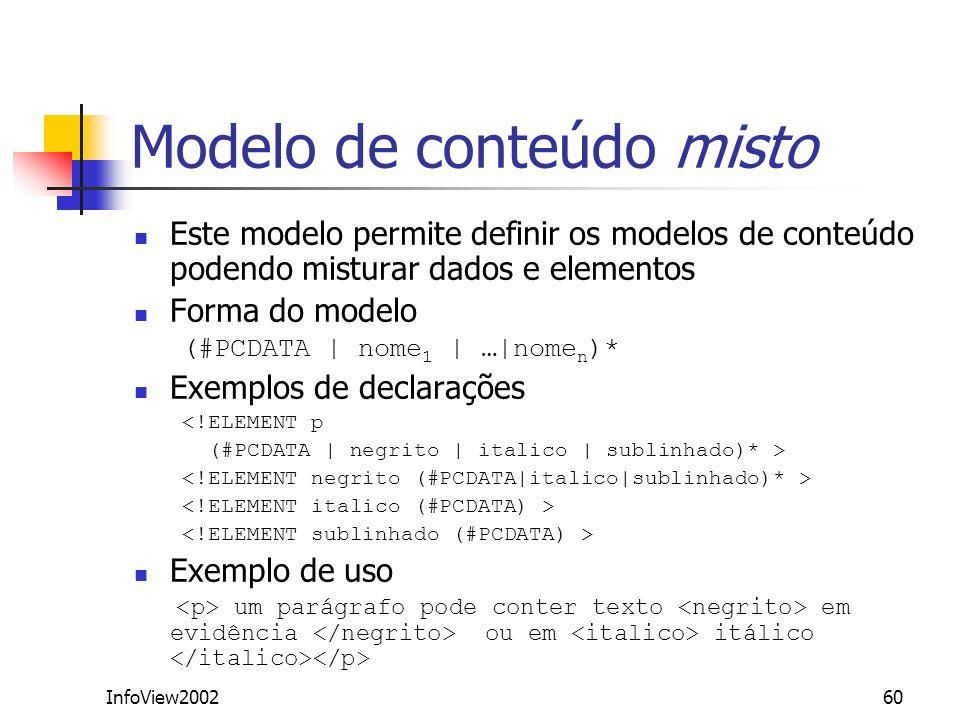 InfoView200260 Modelo de conteúdo misto Este modelo permite definir os modelos de conteúdo podendo misturar dados e elementos Forma do modelo (#PCDATA