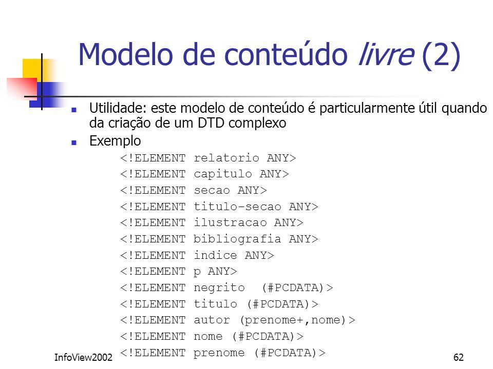 InfoView200262 Modelo de conteúdo livre (2) Utilidade: este modelo de conteúdo é particularmente útil quando da criação de um DTD complexo Exemplo