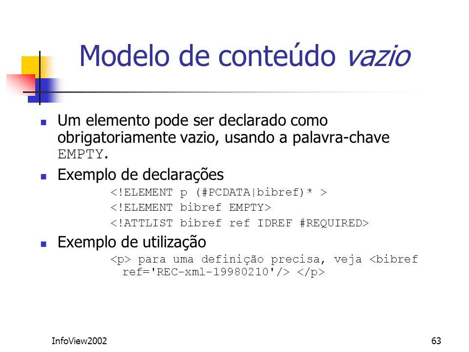 InfoView200263 Modelo de conteúdo vazio Um elemento pode ser declarado como obrigatoriamente vazio, usando a palavra-chave EMPTY. Exemplo de declaraçõ