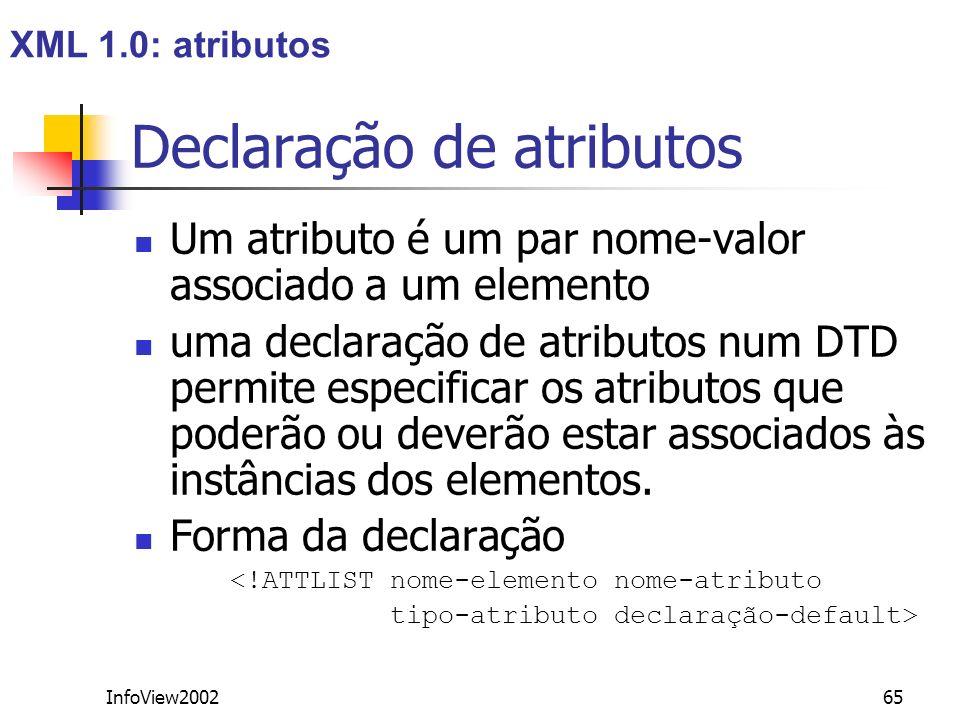 InfoView200265 Declaração de atributos Um atributo é um par nome-valor associado a um elemento uma declaração de atributos num DTD permite especificar