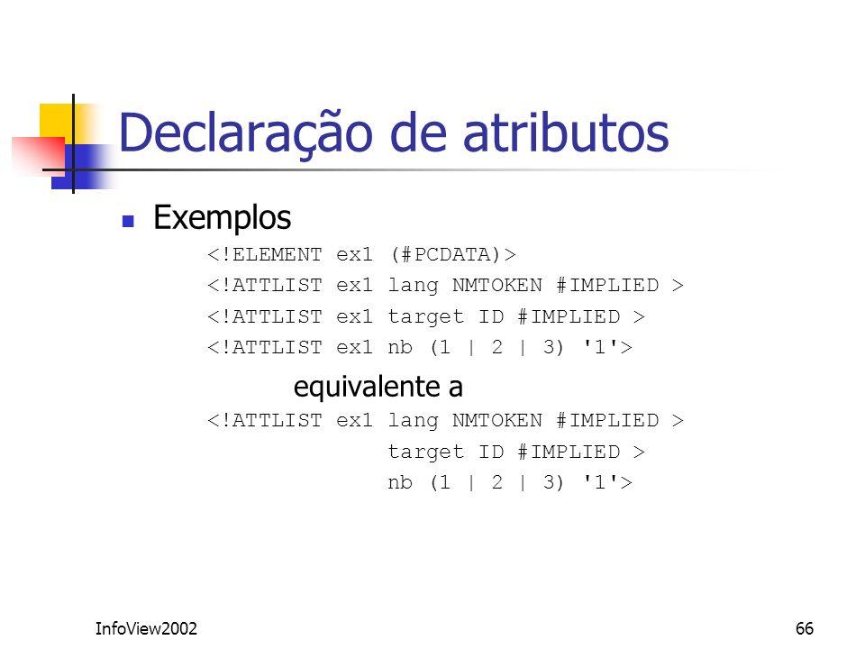 InfoView200266 Declaração de atributos Exemplos equivalente a target ID #IMPLIED > nb (1 | 2 | 3) '1'>