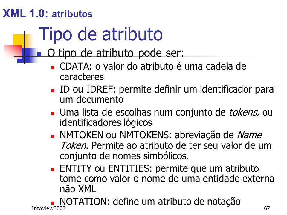 InfoView200267 Tipo de atributo O tipo de atributo pode ser: CDATA: o valor do atributo é uma cadeia de caracteres ID ou IDREF: permite definir um ide