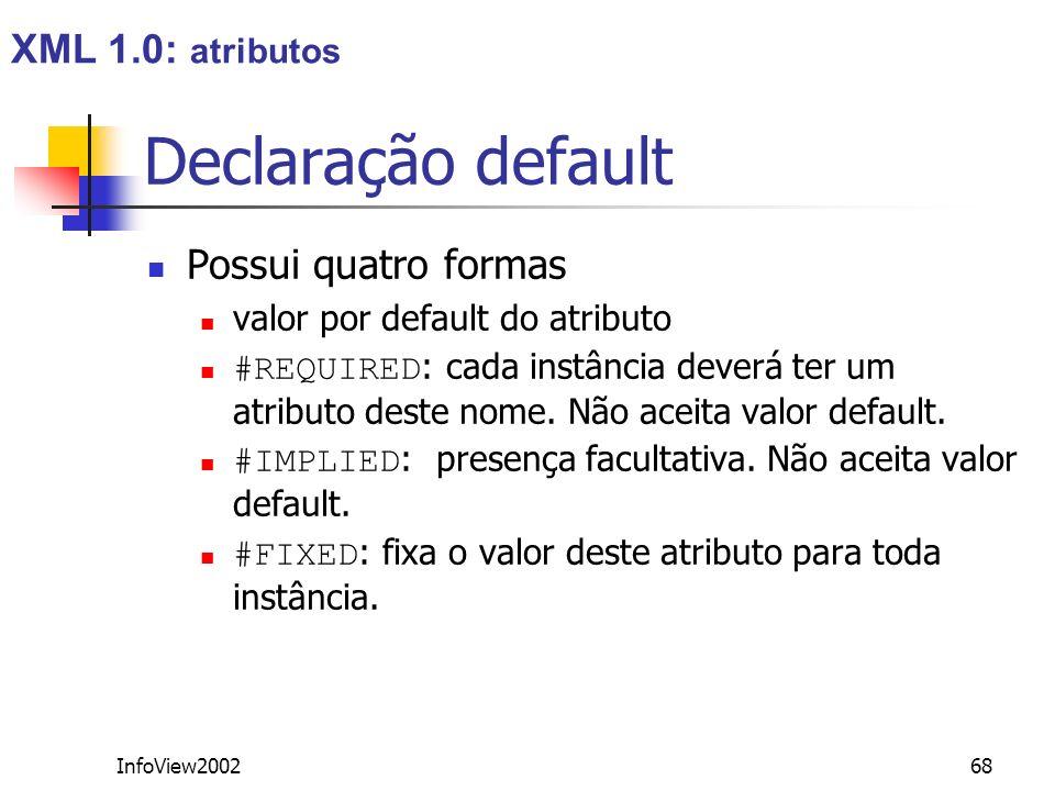 InfoView200268 Declaração default Possui quatro formas valor por default do atributo #REQUIRED : cada instância deverá ter um atributo deste nome. Não