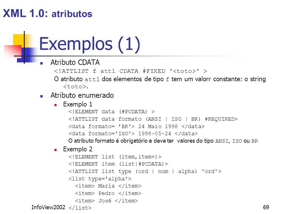 InfoView200269 Exemplos (1) Atributo CDATA ' > O atributo att1 dos elementos de tipo f tem um valorr constante: o string. Atributo enumerado Exemplo 1