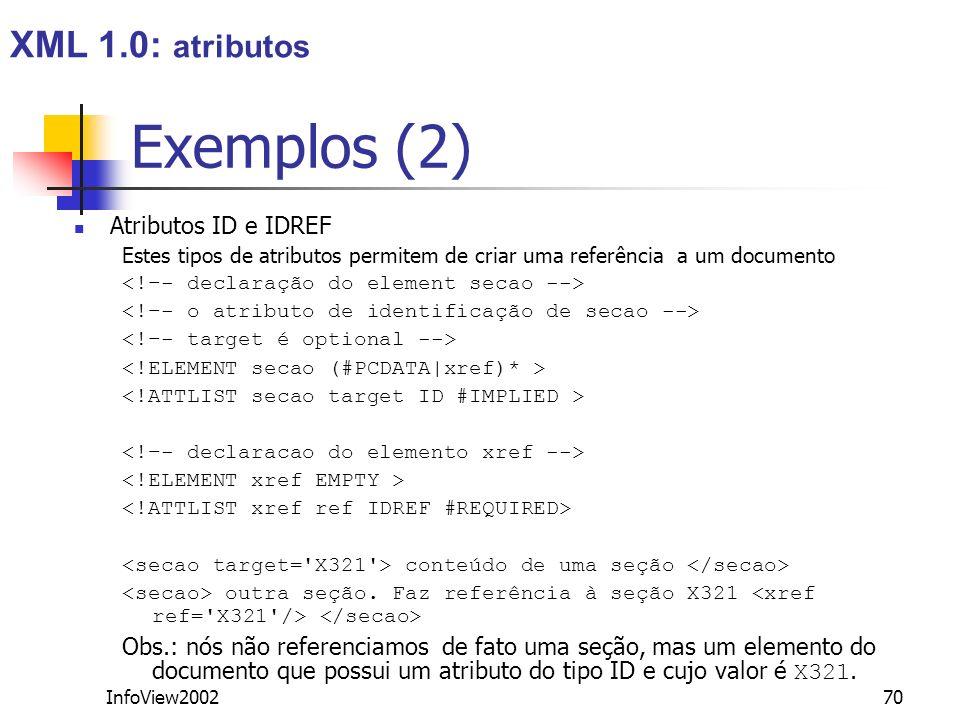 InfoView200270 Exemplos (2) Atributos ID e IDREF Estes tipos de atributos permitem de criar uma referência a um documento conteúdo de uma seção outra