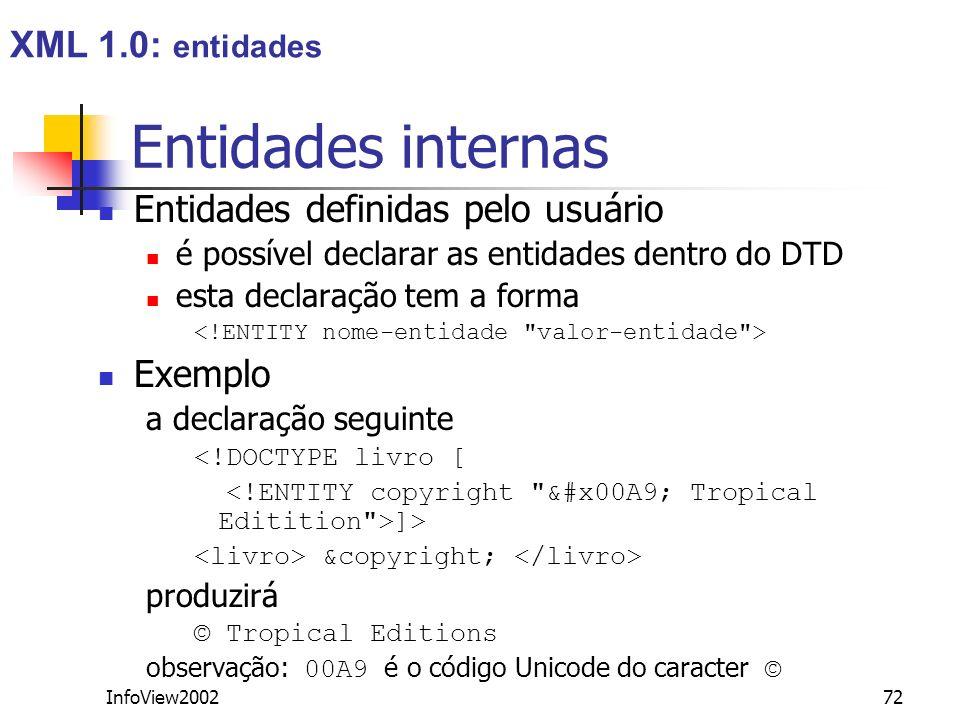 InfoView200272 Entidades internas Entidades definidas pelo usuário é possível declarar as entidades dentro do DTD esta declaração tem a forma Exemplo