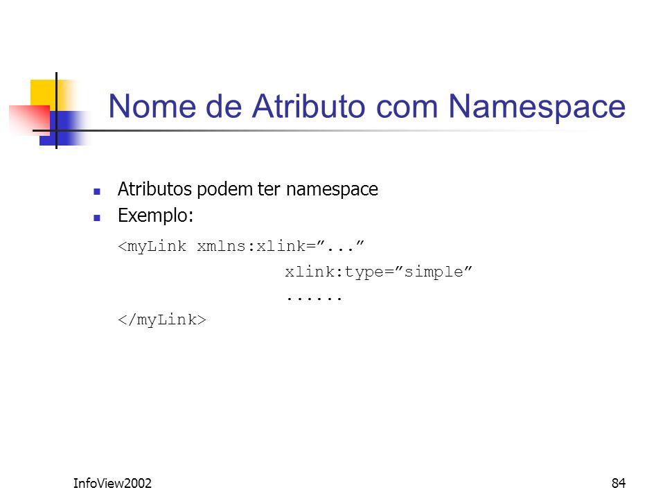 InfoView200284 Nome de Atributo com Namespace Atributos podem ter namespace Exemplo: <myLink xmlns:xlink=... xlink:type=simple......