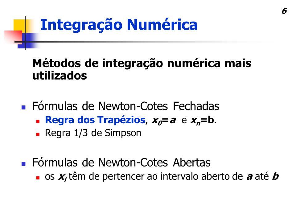 6 Métodos de integração numérica mais utilizados Fórmulas de Newton-Cotes Fechadas Regra dos Trapézios, x 0 =a e x n =b.
