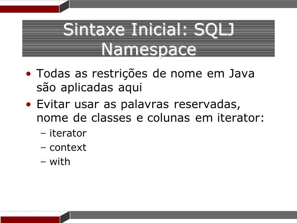 Sintaxe Inicial: SQLJ Namespace Todas as restrições de nome em Java são aplicadas aqui Evitar usar as palavras reservadas, nome de classes e colunas e