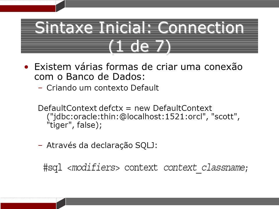 Sintaxe Inicial: Connection (1 de 7) Existem várias formas de criar uma conexão com o Banco de Dados: –Criando um contexto Default DefaultContext defc